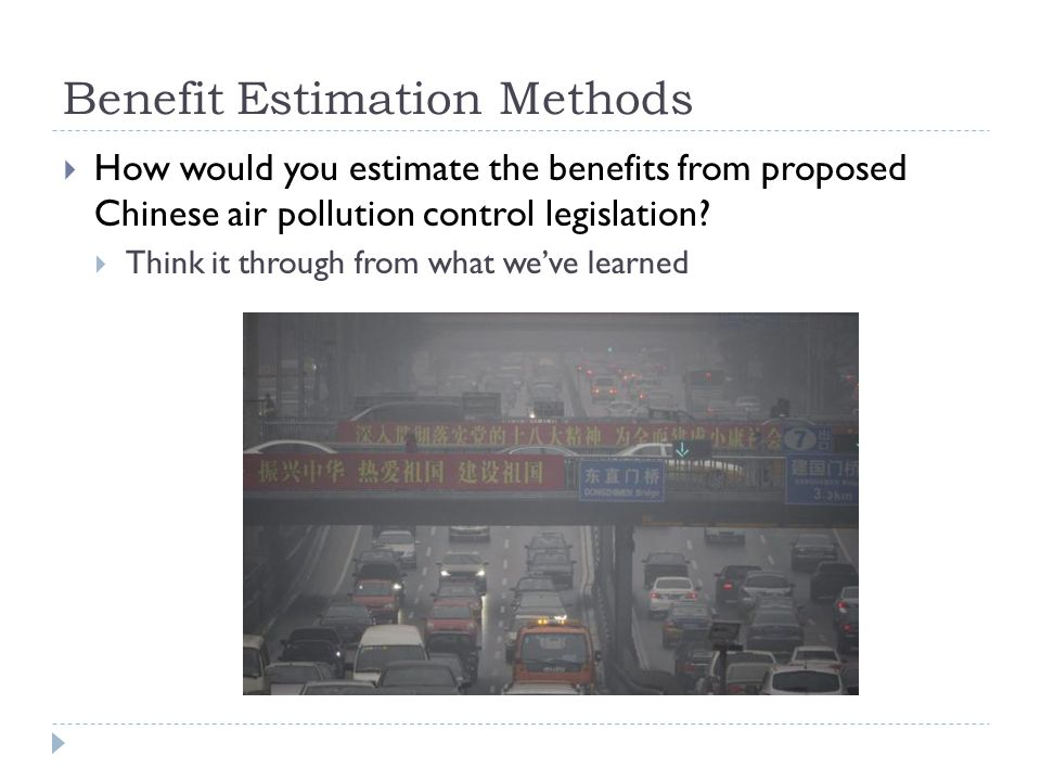 Benefit Estimation Methods How would you estimate the benefits from proposed Chinese air pollution control legislation.