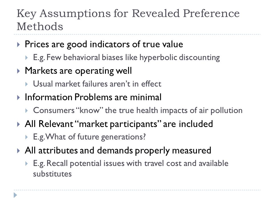 Key Assumptions for Revealed Preference Methods Prices are good indicators of true value E.g.