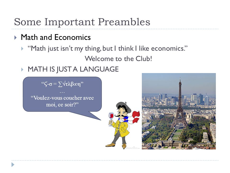 Some Important Preambles Math and Economics Math just isnt my thing, but I think I like economics.
