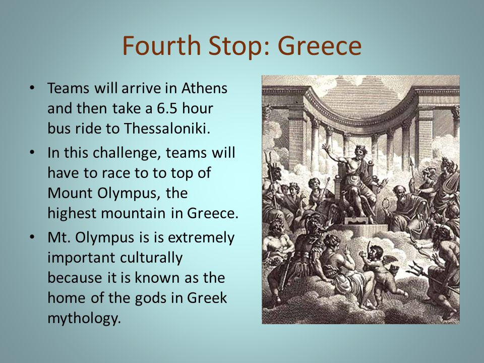 Fourth Stop: Greece Teams will arrive in Athens and then take a 6.5 hour bus ride to Thessaloniki.