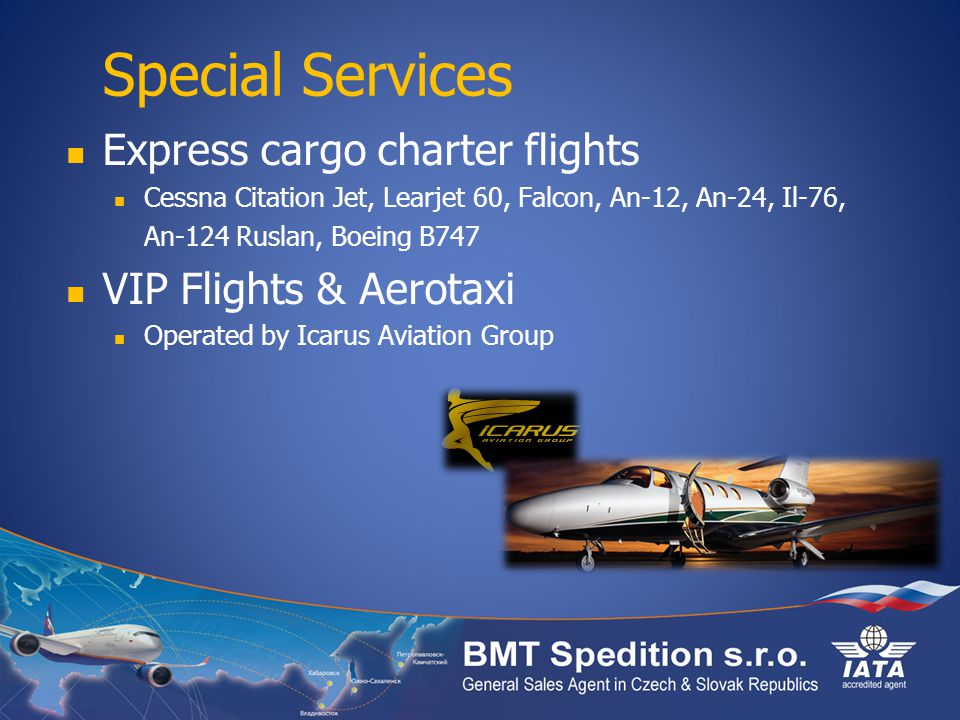 Special Services Express cargo charter flights Cessna Citation Jet, Learjet 60, Falcon, An-12, An-24, Il-76, An-124 Ruslan, Boeing B747 VIP Flights & Aerotaxi Operated by Icarus Aviation Group