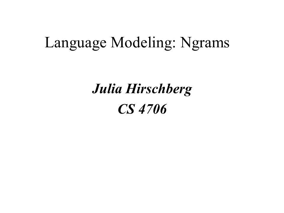 Language Modeling: Ngrams Julia Hirschberg CS 4706