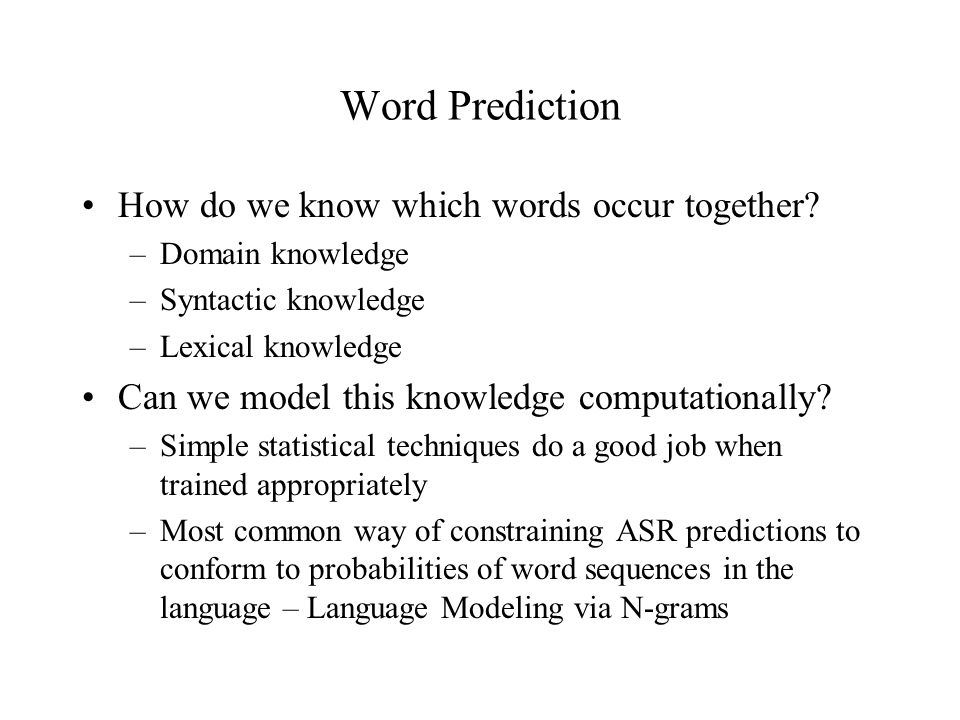 Word Prediction How do we know which words occur together.