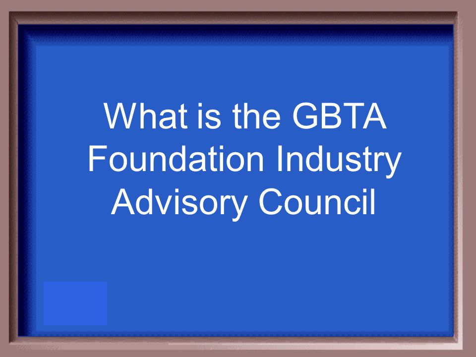 Acts as the GBTA s think tank to identify new ideas and projects to help further advance the business travel industry.