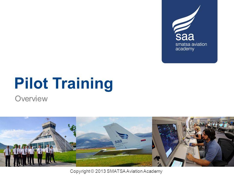 Copyright © 2013 SMATSA Aviation Academy Pilot Training Overview