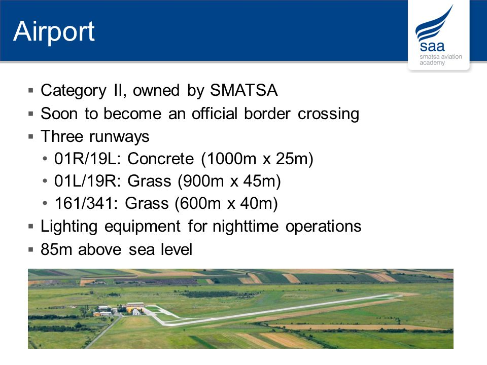 Category II, owned by SMATSA Soon to become an official border crossing Three runways 01R/19L: Concrete (1000m x 25m) 01L/19R: Grass (900m x 45m) 161/