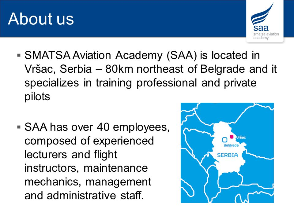 SMATSA Aviation Academy (SAA) is located in Vršac, Serbia – 80km northeast of Belgrade and it specializes in training professional and private pilots