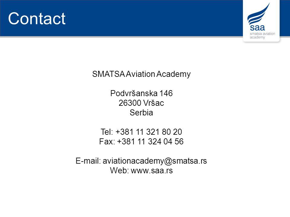Contact SMATSA Aviation Academy Podvršanska 146 26300 Vršac Serbia Tel: +381 11 321 80 20 Fax: +381 11 324 04 56 E-mail: aviationacademy@smatsa.rs Web