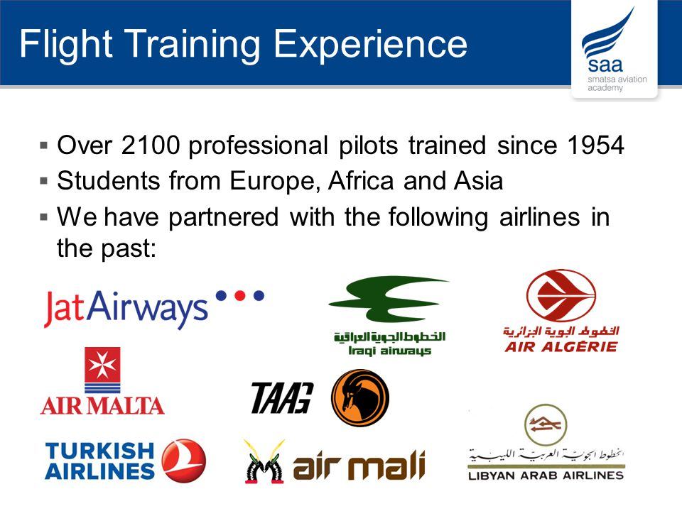 Over 2100 professional pilots trained since 1954 Students from Europe, Africa and Asia We have partnered with the following airlines in the past: Flig