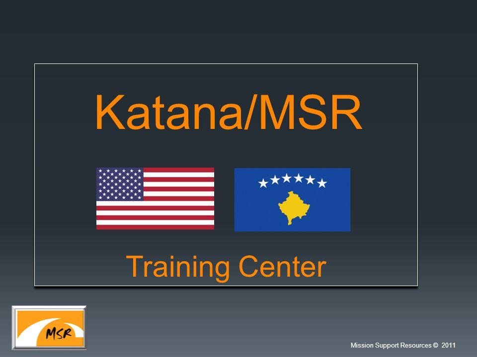 Training Center Katana/MSR Mission Support Resources © 2011