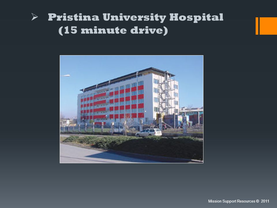 Pristina University Hospital (15 minute drive) Mission Support Resources © 2011