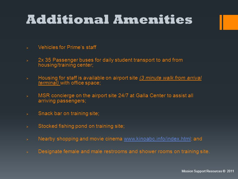 Additional Amenities Vehicles for Primes staff 2x 35 Passenger buses for daily student transport to and from housing/training center; Housing for staf