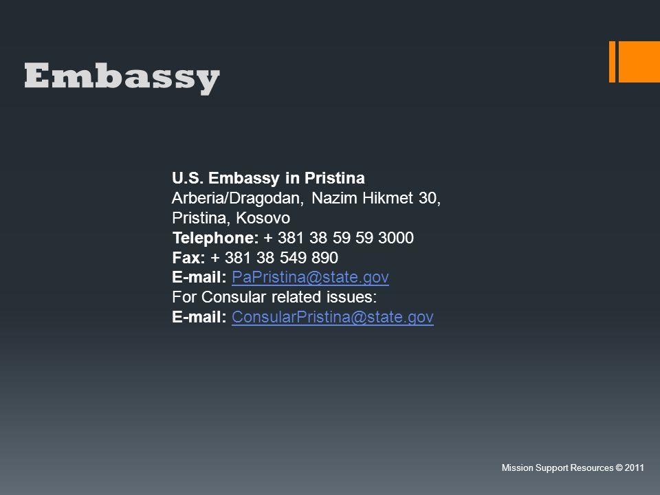 Embassy U.S. Embassy in Pristina Arberia/Dragodan, Nazim Hikmet 30, Pristina, Kosovo Telephone: + 381 38 59 59 3000 Fax: + 381 38 549 890 E-mail: PaPr