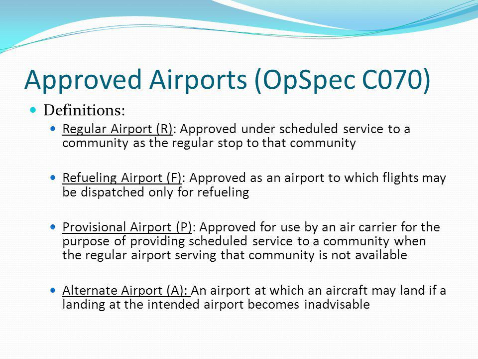 Approved Airports (OpSpec C070) Definitions: Regular Airport (R): Approved under scheduled service to a community as the regular stop to that communit