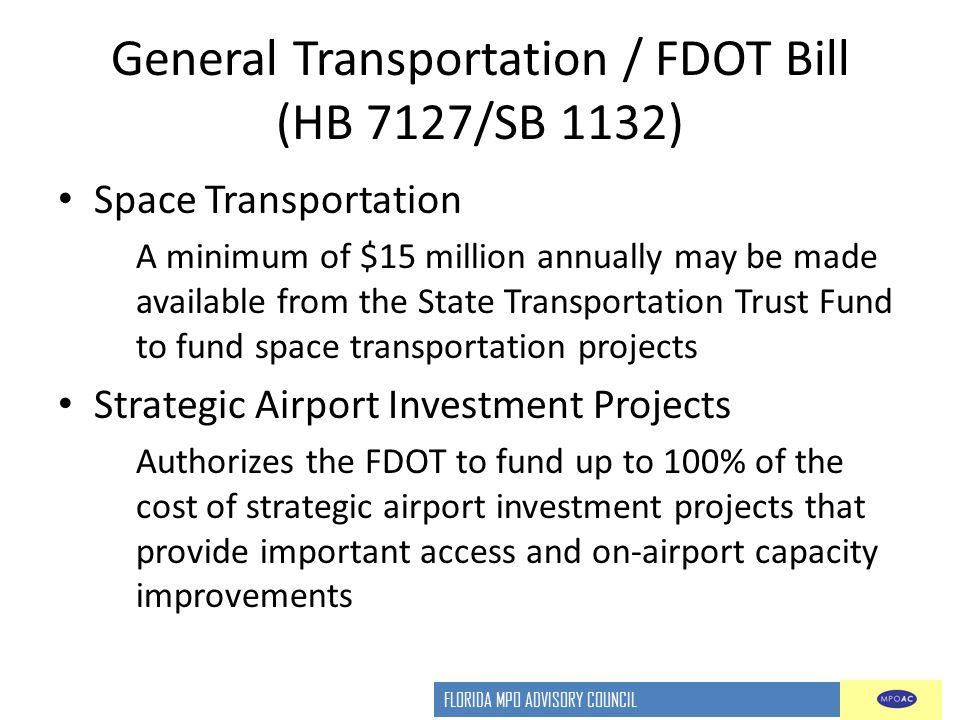 FLORIDA MPO ADVISORY COUNCIL General Transportation / FDOT Bill (HB 7127/SB 1132) Space Transportation A minimum of $15 million annually may be made a
