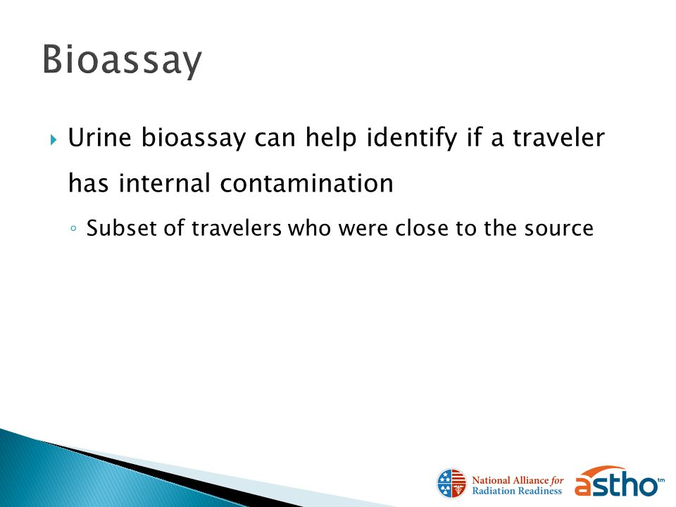 Urine bioassay can help identify if a traveler has internal contamination Subset of travelers who were close to the source