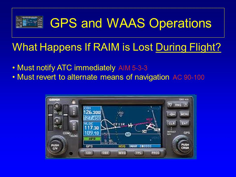 GPS and WAAS Operations What Happens If RAIM is Lost During Flight.