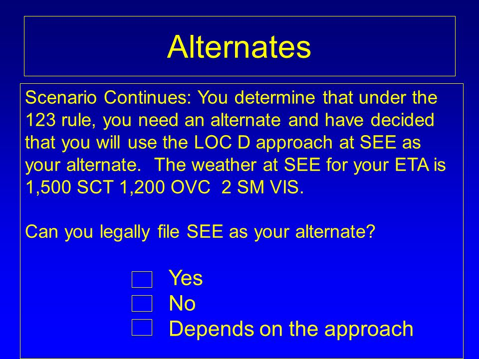 Alternates Scenario Continues: You determine that under the 123 rule, you need an alternate and have decided that you will use the LOC D approach at S