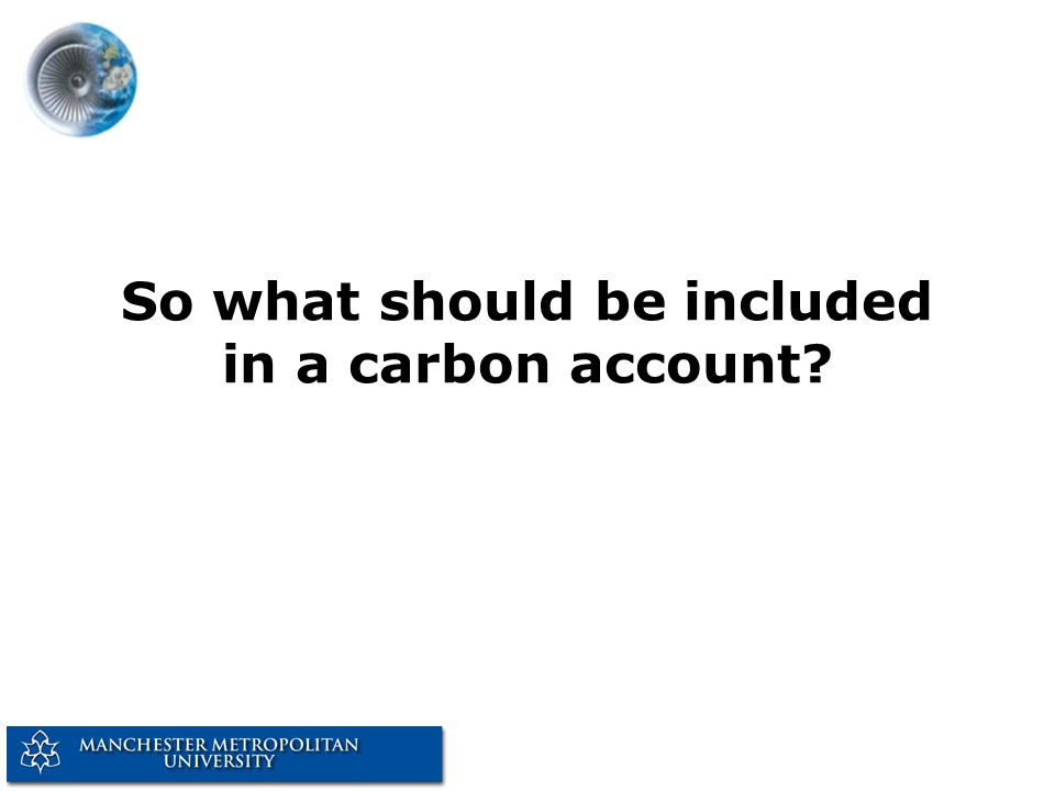 So what should be included in a carbon account?