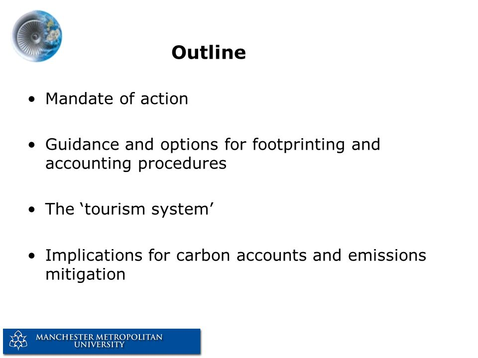 Outline Mandate of action Guidance and options for footprinting and accounting procedures The tourism system Implications for carbon accounts and emissions mitigation