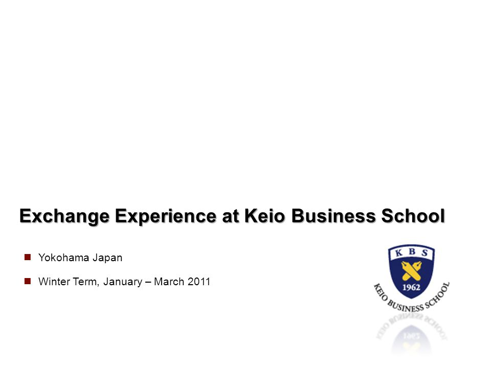 Exchange Experience at Keio Business School Yokohama Japan Winter Term, January – March 2011