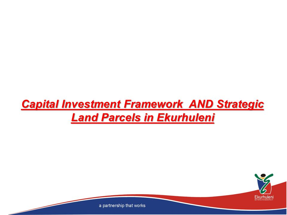 Capital Investment Framework AND Strategic Land Parcels in Ekurhuleni