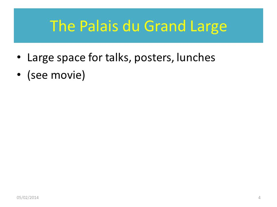 The Palais du Grand Large Large space for talks, posters, lunches (see movie) 05/02/20144