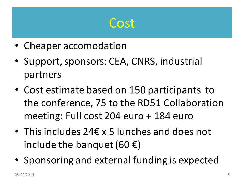 Cost Cheaper accomodation Support, sponsors: CEA, CNRS, industrial partners Cost estimate based on 150 participants to the conference, 75 to the RD51