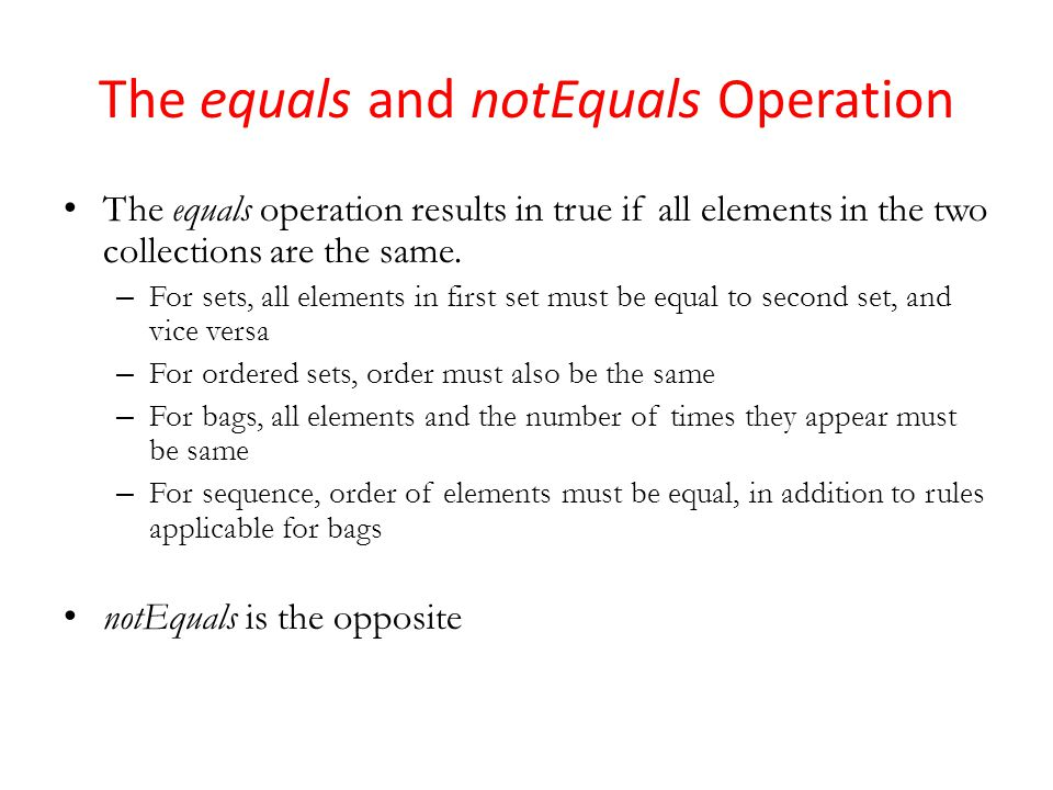 The equals and notEquals Operation The equals operation results in true if all elements in the two collections are the same.