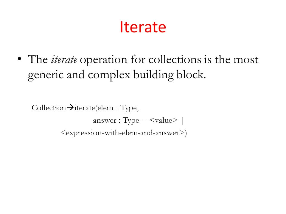Iterate The iterate operation for collections is the most generic and complex building block.