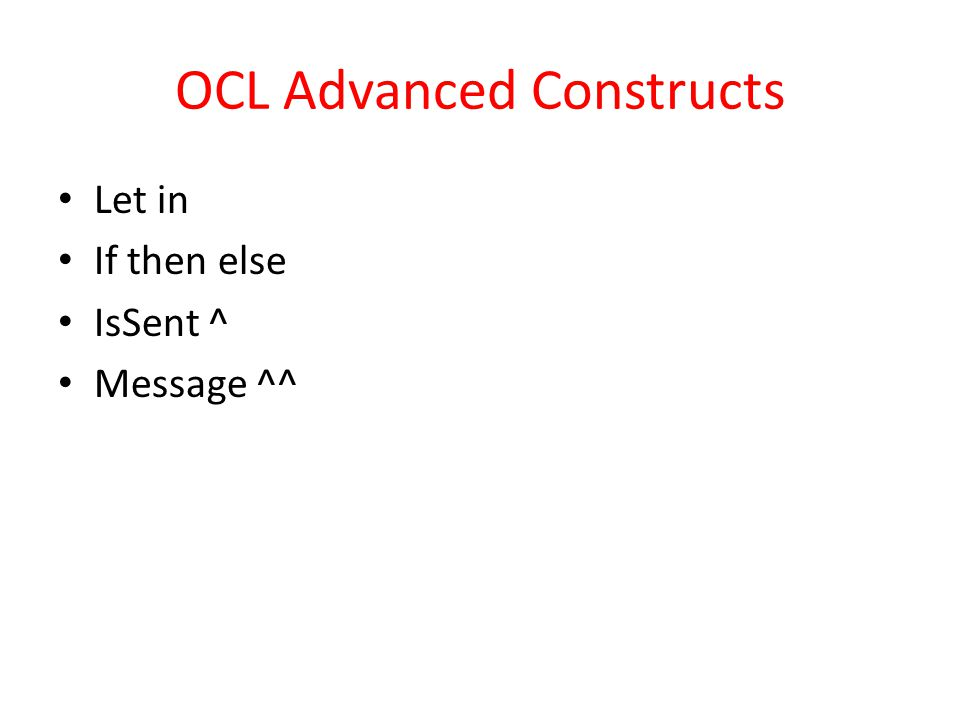 OCL Advanced Constructs Let in If then else IsSent ^ Message ^^