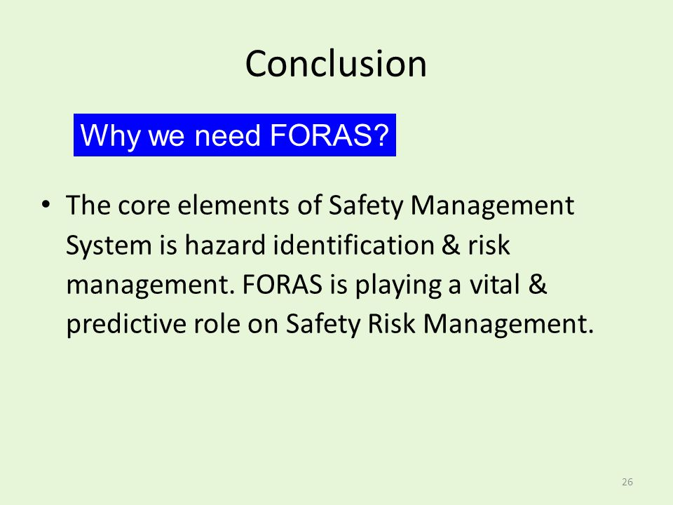 Conclusion The core elements of Safety Management System is hazard identification & risk management. FORAS is playing a vital & predictive role on Saf