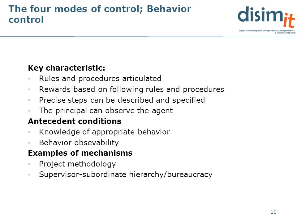The four modes of control; Behavior control Key characteristic: Rules and procedures articulated Rewards based on following rules and procedures Preci