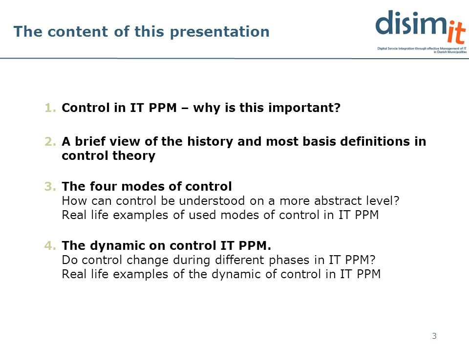 The content of this presentation 1.Control in IT PPM – why is this important? 2.A brief view of the history and most basis definitions in control theo