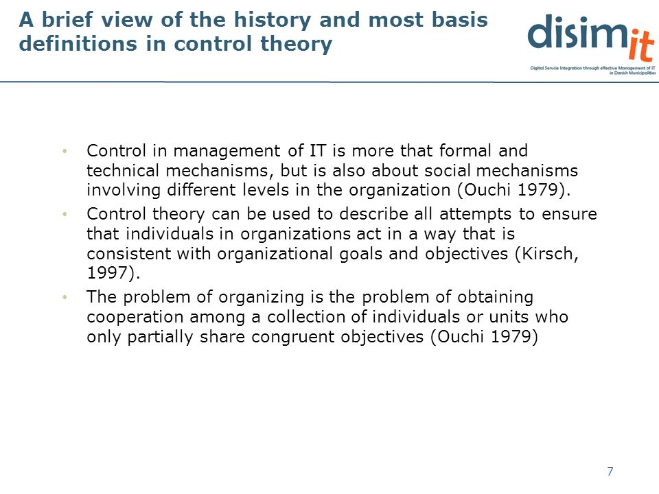 A brief view of the history and most basis definitions in control theory Control in management of IT is more that formal and technical mechanisms, but