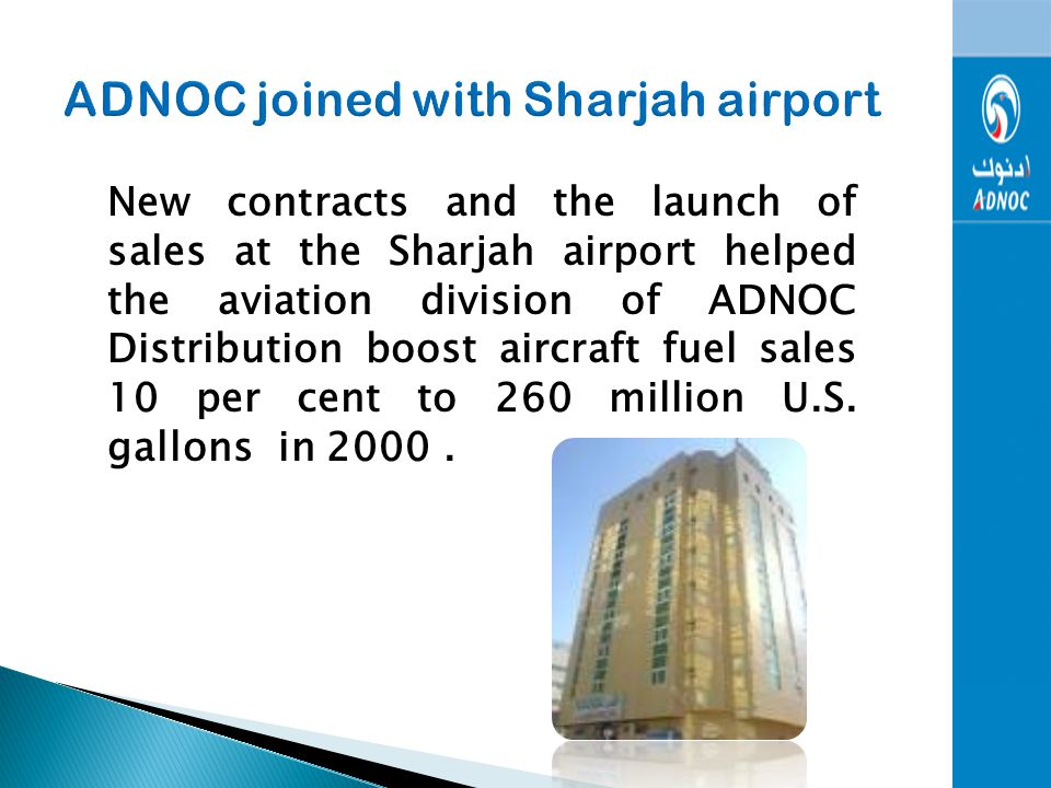 Sharjah Airport ADNOC distribution joined the operating companies at Sharjah International Airport as late as October. Fujairah Airport ADNOC Distribu
