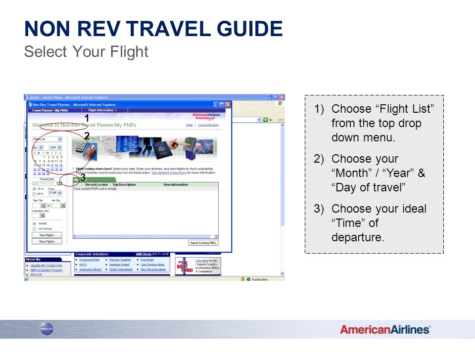 1)Choose Flight List from the top drop down menu. 2)Choose your Month / Year & Day of travel 3)Choose your ideal Time of departure. 1 2 3 NON REV TRAV