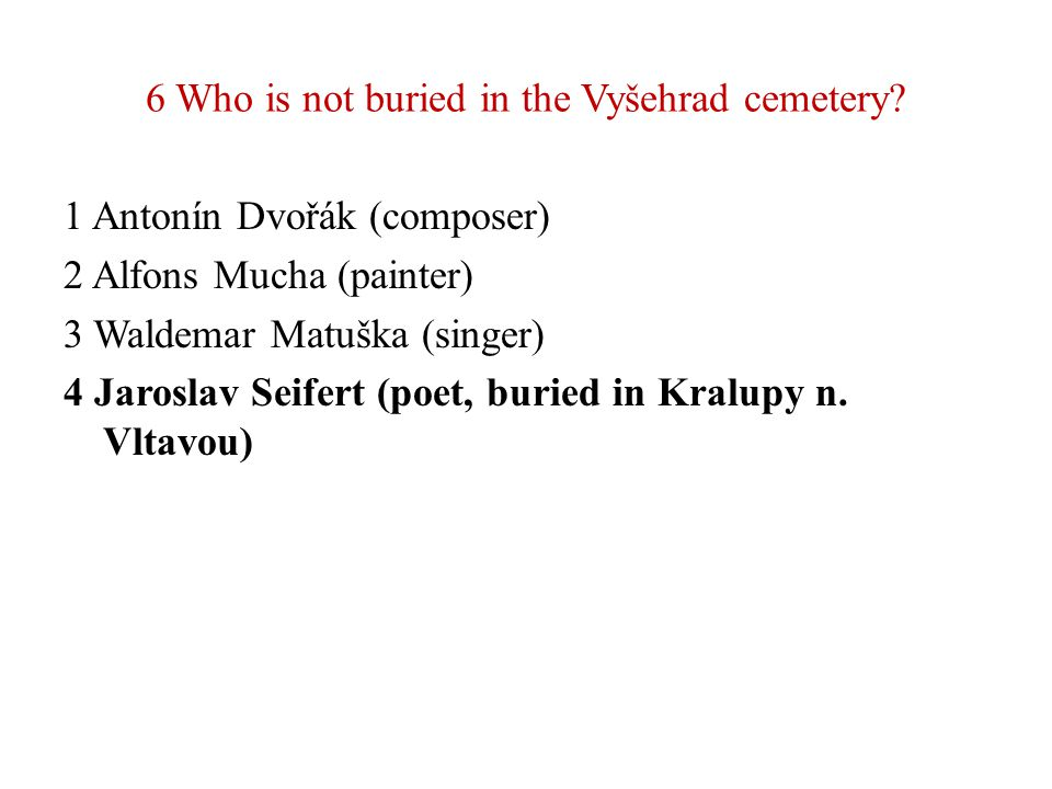 6 Who is not buried in the Vyšehrad cemetery.
