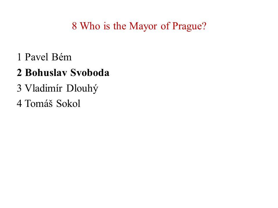 8 Who is the Mayor of Prague? 1 Pavel Bém 2 Bohuslav Svoboda 3 Vladimír Dlouhý 4 Tomáš Sokol