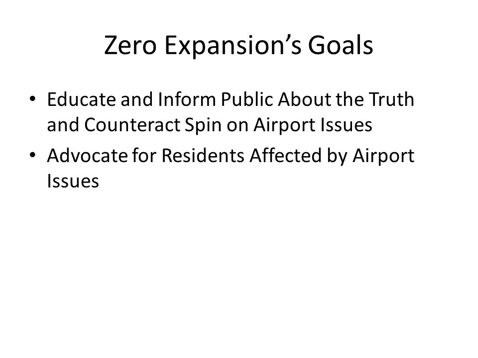 Zero Expansions Goals Educate and Inform Public About the Truth and Counteract Spin on Airport Issues Advocate for Residents Affected by Airport Issues