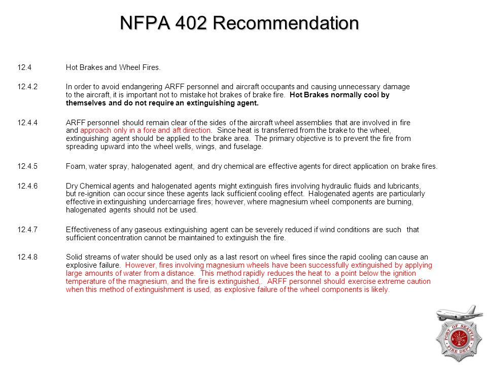 NFPA 402 Recommendation 12.4 Hot Brakes and Wheel Fires. 12.4.2 In order to avoid endangering ARFF personnel and aircraft occupants and causing unnece