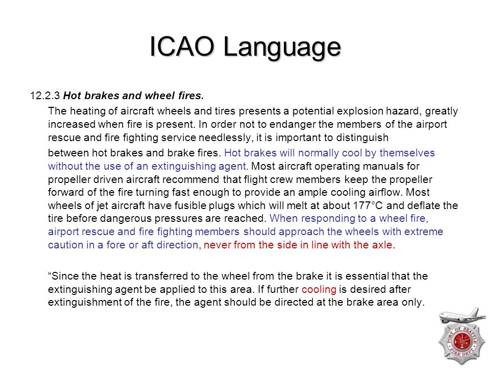 ICAO Language 12.2.3 Hot brakes and wheel fires. The heating of aircraft wheels and tires presents a potential explosion hazard, greatly increased whe