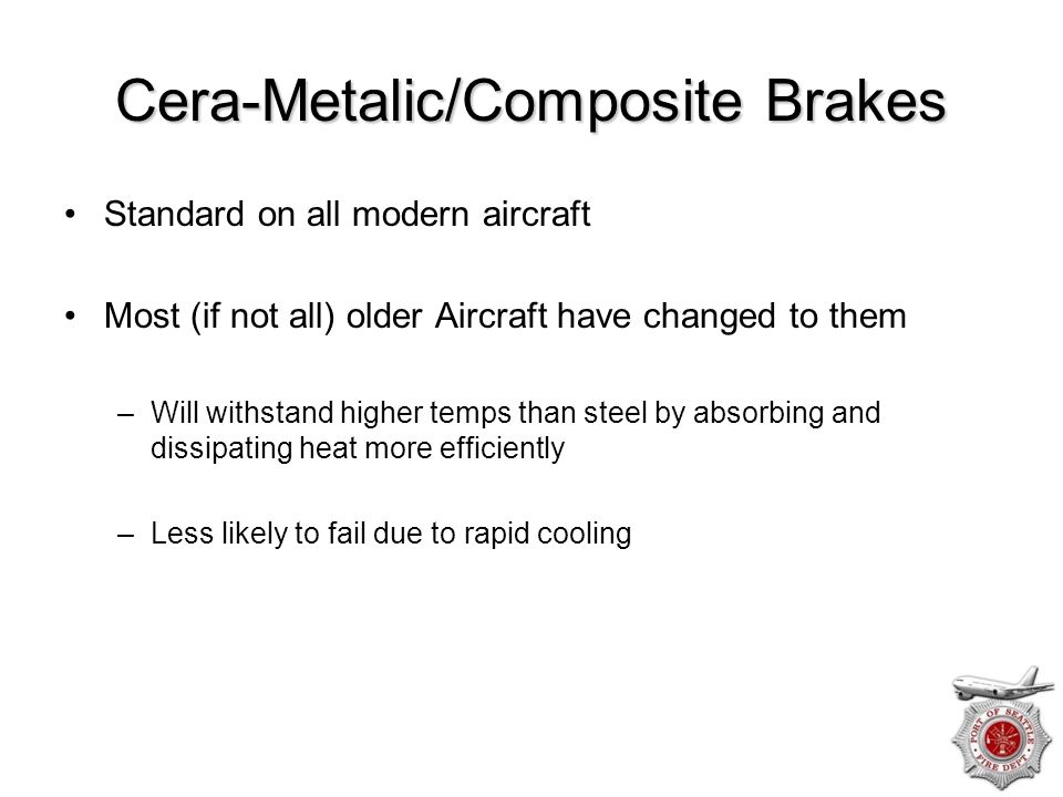 Cera-Metalic/Composite Brakes Standard on all modern aircraft Most (if not all) older Aircraft have changed to them –Will withstand higher temps than