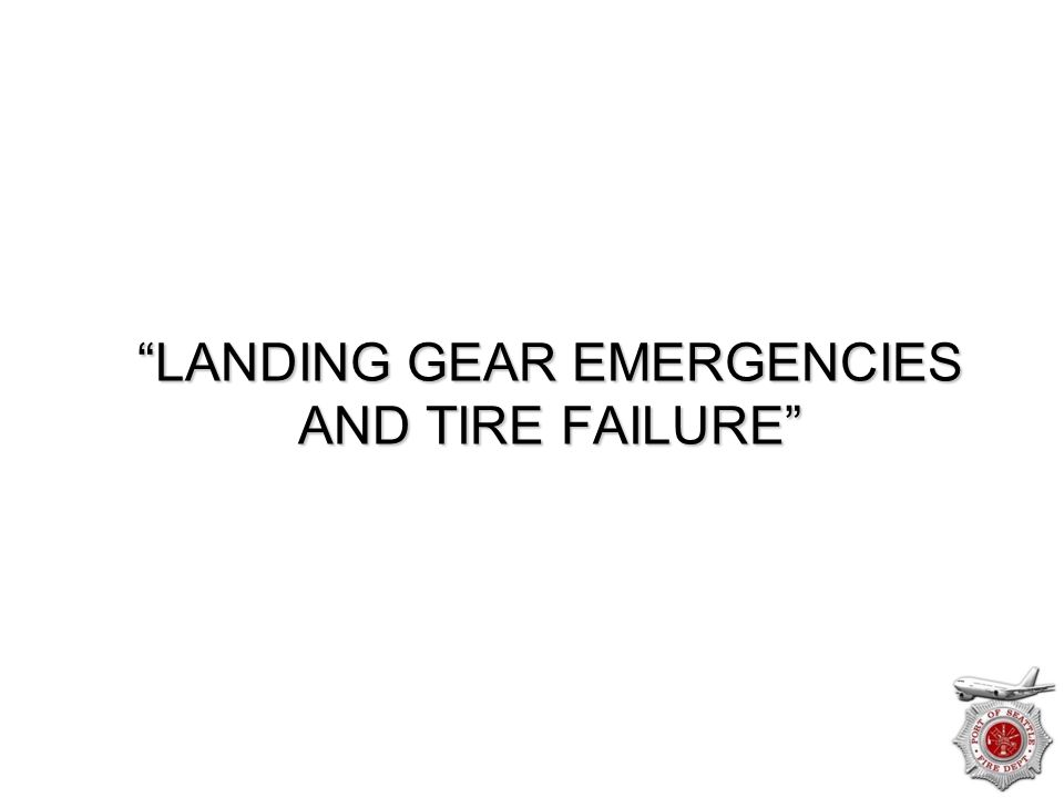 LANDING GEAR EMERGENCIES AND TIRE FAILURE