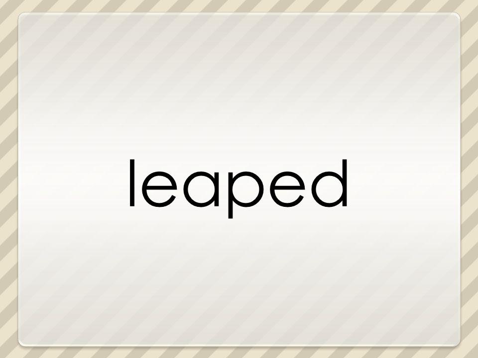 leaped