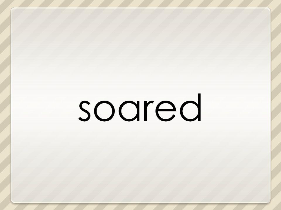 soared