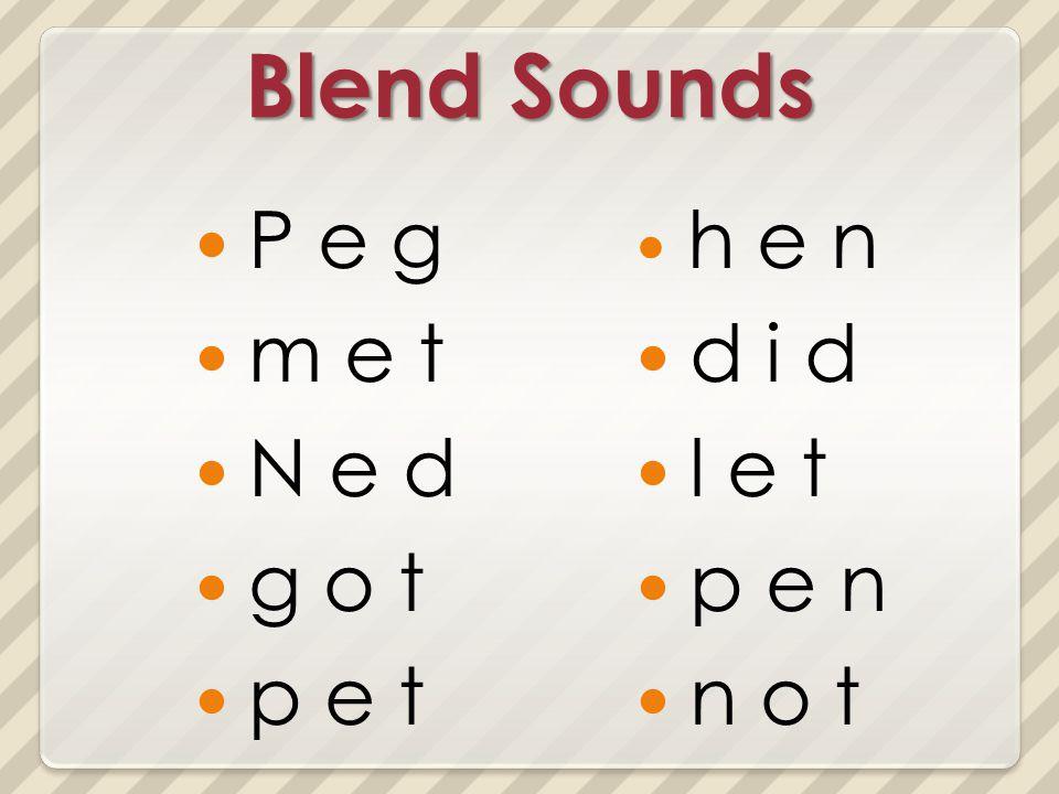 Blend Sounds P e g m e t N e d g o t p e t h e n d i d l e t p e n n o t