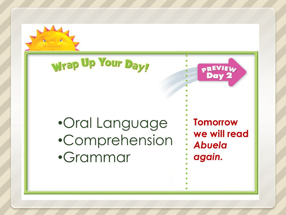 Oral Language Comprehension Grammar Tomorrow we will read Abuela again.