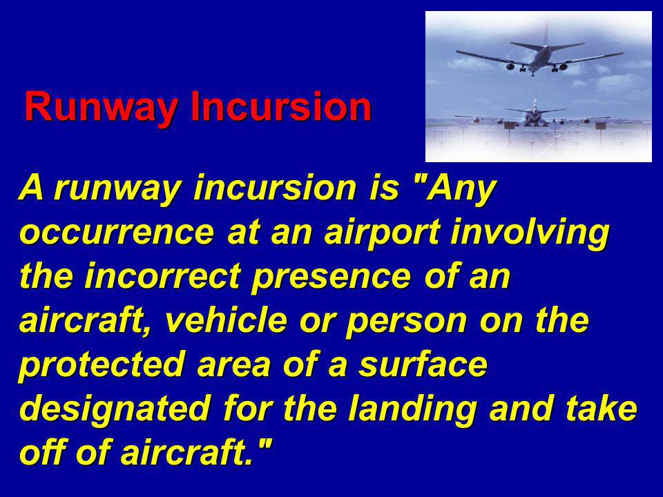 Complex & Confusing Intersections Runway/Runway Intersections Runway/Taxiway Intersections Runway Thresholds Common Locations of Runway Incursions Regardless of Airport Size or Level of Operational Activity