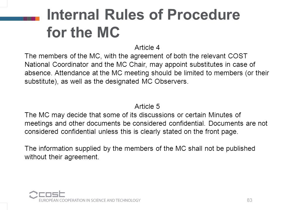 83 Internal Rules of Procedure for the MC Article 4 The members of the MC, with the agreement of both the relevant COST National Coordinator and the MC Chair, may appoint substitutes in case of absence.